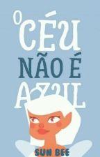 O CÉU NÃO É AZUL by lindawrence