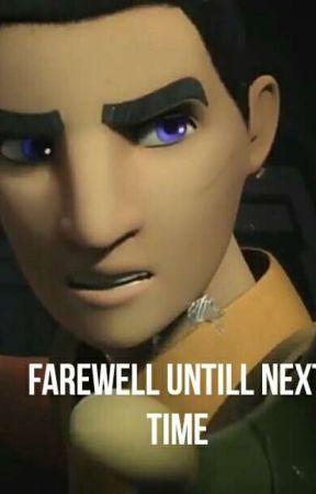 farewell untill next time by EzraBridger17