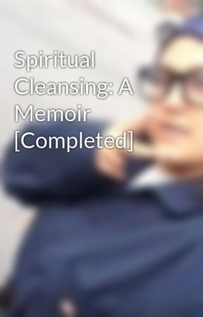 Spiritual Cleansing: A Memoir [Completed] by AmeliaFerrel