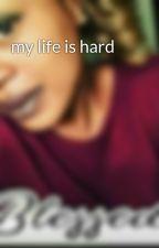 my life is hard by ShreeMcdonald