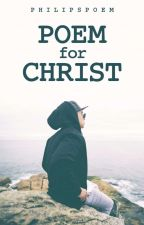 Poem For Christ by PhilipsPoem