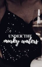 Under The Murkey Water by yum_yum12