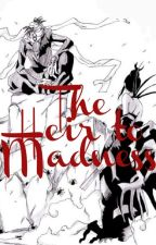 The Heir To Madness(A Soul Eater Fanfiction) by Numnerthreefrenchfry
