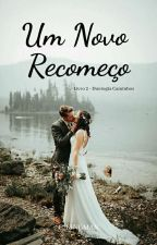 Um Novo Recomeço - Livro 2 / Duologia Caminhos (CONCLUÍDO) by c_kingman