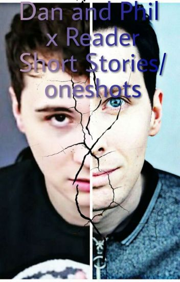 Dan Howell And Phil Lester Xreader  Short Stories/One Shots