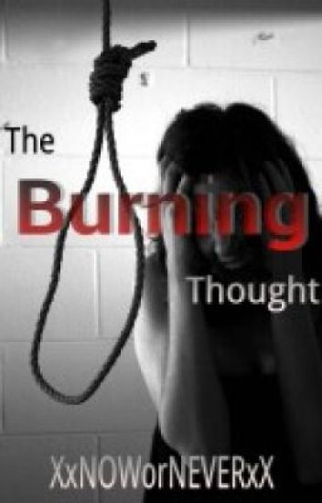The Burning Thought (Bullying Short Story) - Unknown - Wattpad