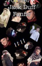 Forever • Jack Duff Fanfic by legit_itsme