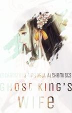 Enchantress Amongst Alchemists: Ghost King's Wife by Foxtail134