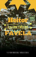 HEITOR E A SUA VIDA NA FAVELA  by Vandemberg_Nogueira