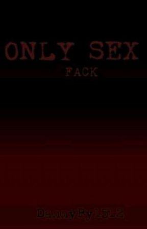 Only Sex    Fack by DannyBy1512