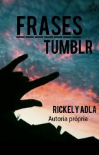 Frases Tumblr by Rickely_Adla