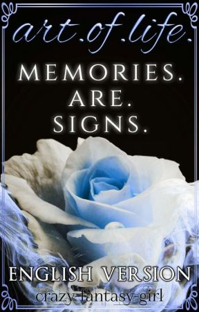 Art.of.life.memorys.are.signs ~english by crazy-fantasy-girl