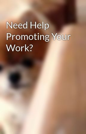 Need Help Promoting Your Work? by PromotionsTeam