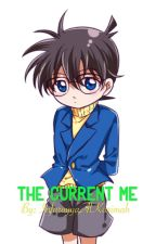 The Current Me [Detective Conan] by InfaroyyaAlKarimah