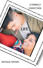 LIFE! (A Domilly Fanfiction) by Nat_Daoud