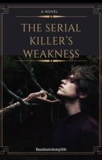 The serial killer's weakness by bandzstolemylife