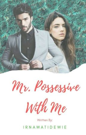 Mr. Possessive With Me [Completed✔] by Irnawatidewie