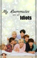 My Roommates are all Idiots: (BTS x Reader) by SoggehDoggeh
