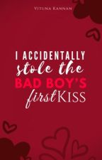 I  Accidentally Stole The Bad Boy's First Kiss | ✓ by vitunaa