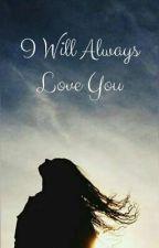 I Will Always Love You by palibhasa_pusa