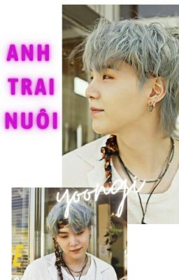 《Min Yoongi ||| BTS》Anh Trai Nuôi