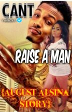 Can't Raise A Man {August Alsina story} by YvetteOnline