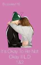 It's Okay To Be Not Okay || L.D by pysiaa146