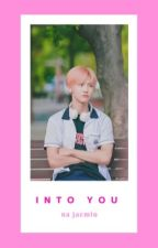 INTO YOU ; Na jaemin by -chocochips_