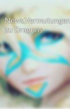 News,Vermutungen zu Dragons by Hicca0607