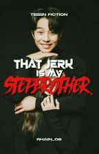 That jerk is my stepbrother [ON GOING] by rhain_06