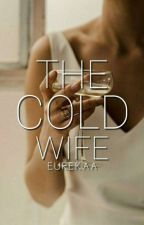 The Cold Wife (Finished) by Eurekaa