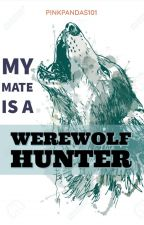 My Mate Is The Werewolf Hunter (COMPLETED) by PINKPANDAS101
