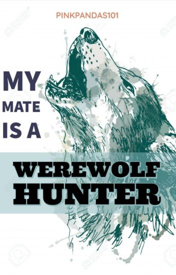My Mate Is The Werewolf Hunter (editing)