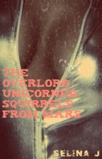 The Overlord Unicorned Squirrels From Mars  by OfSelina