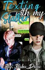 Texting With My Stalker[Yoonmin](ПРОДЪЛЖЕНА) by -ChubbyBubu-