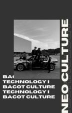BACOT CULTURE TECHNOLOGY ✔ by fanydidntsleep
