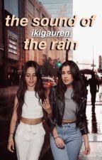 the sound of the rain » camren by ikigauren