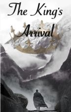 The King's Arrival {Book 6} by evidentlyawriter