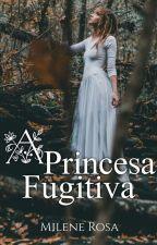 A Princesa Fugitiva by milenerosa4