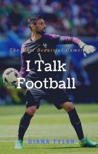 I Talk Football ⚽ by Diana-Tyler