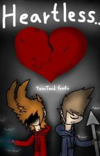 Heartless... (TomTord) by Sweety1635
