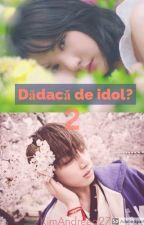 Dădacă de idol? [Vol.2] by KimAndreea27