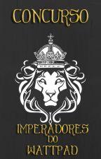 Concurso: Imperadores do Wattpad by imperadoreswatts