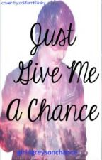 Just Give me a Chance THE SEQUEL <3 by girl4greysonchance