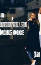 Without you I got nothing to lose by Imani-Joy