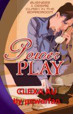 POWER PLAY (ADAPTACIÓN CLEXA) by powerfan23