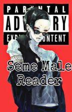 Seme Male reader x Various Males~ by Namjin_Saranghae