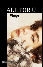 ALL FOR YOU [Vhope] OS by RheineH