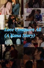 Love Conquers All (Kana Story) by Kana4Ever