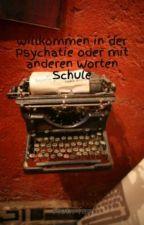 Willkommen in der Psychatie oder mit anderen Worten Schule by Hobi-fan